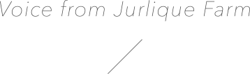Voice from Jurlique Farm